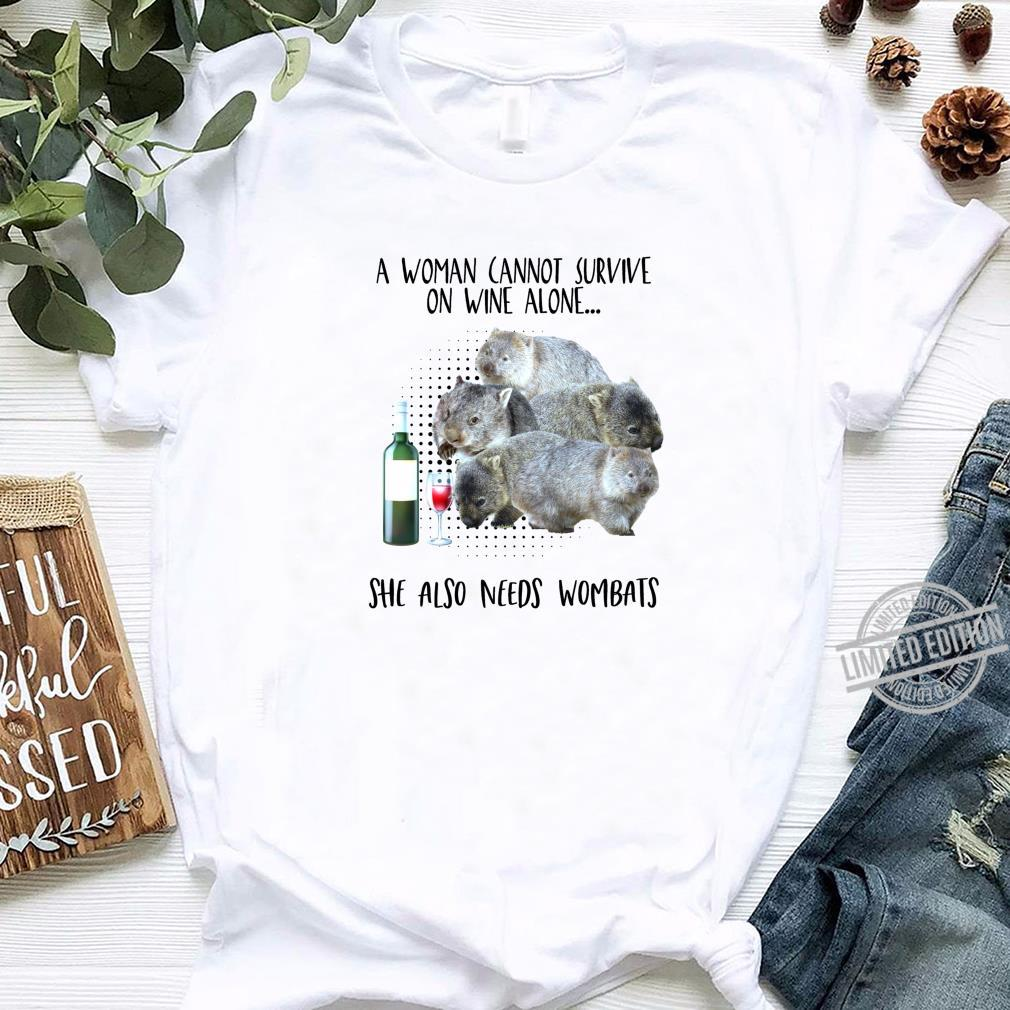 A cannot survive on wine alone She also needs wombats Shirt