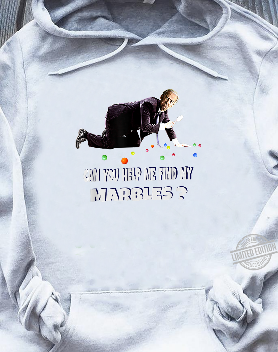 CAN YOU HELP ME FIND MY MARBLES Joe Biden Campaign Shirt sweater