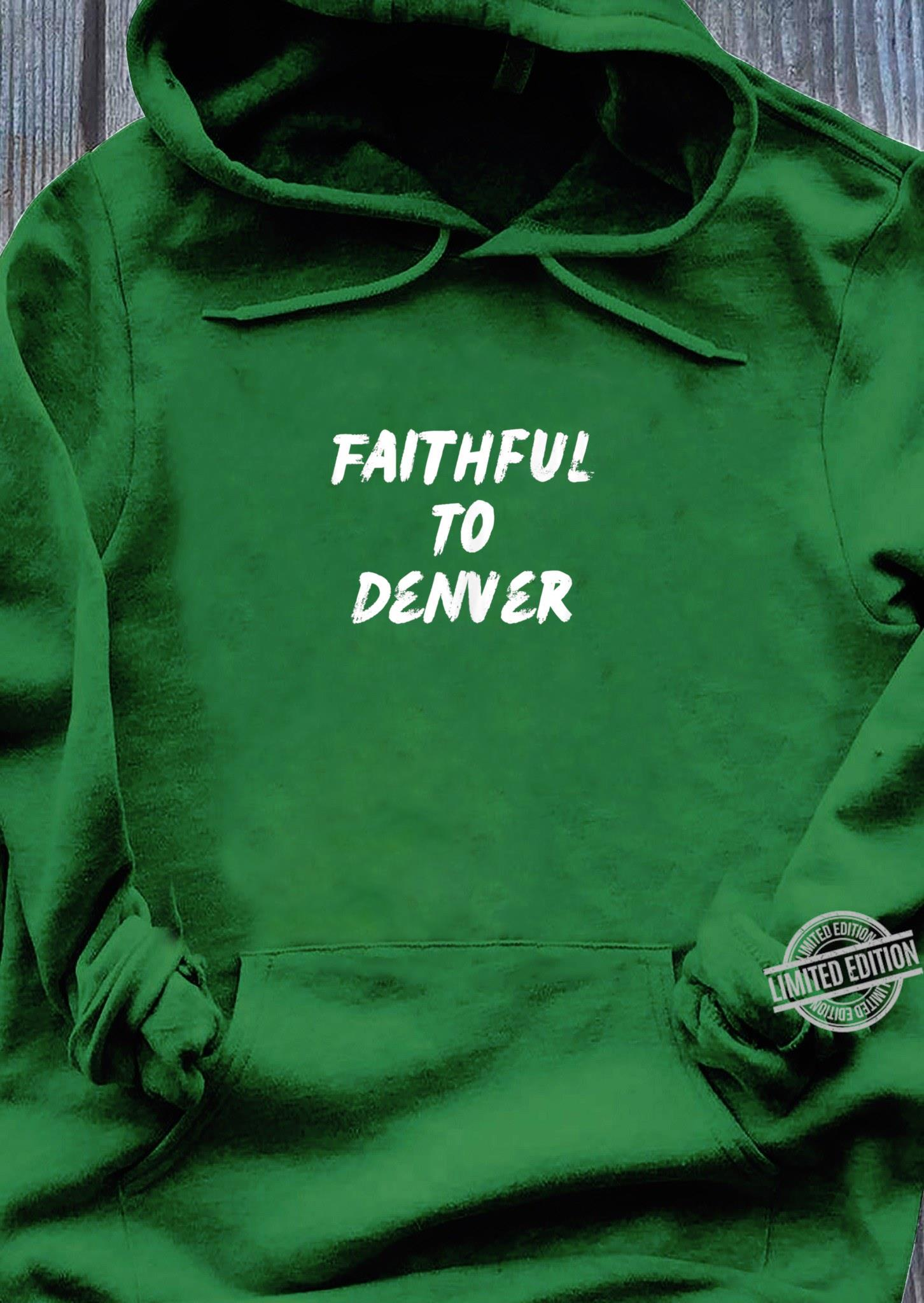 Faithful To Denver Colorado Shirt hoodie