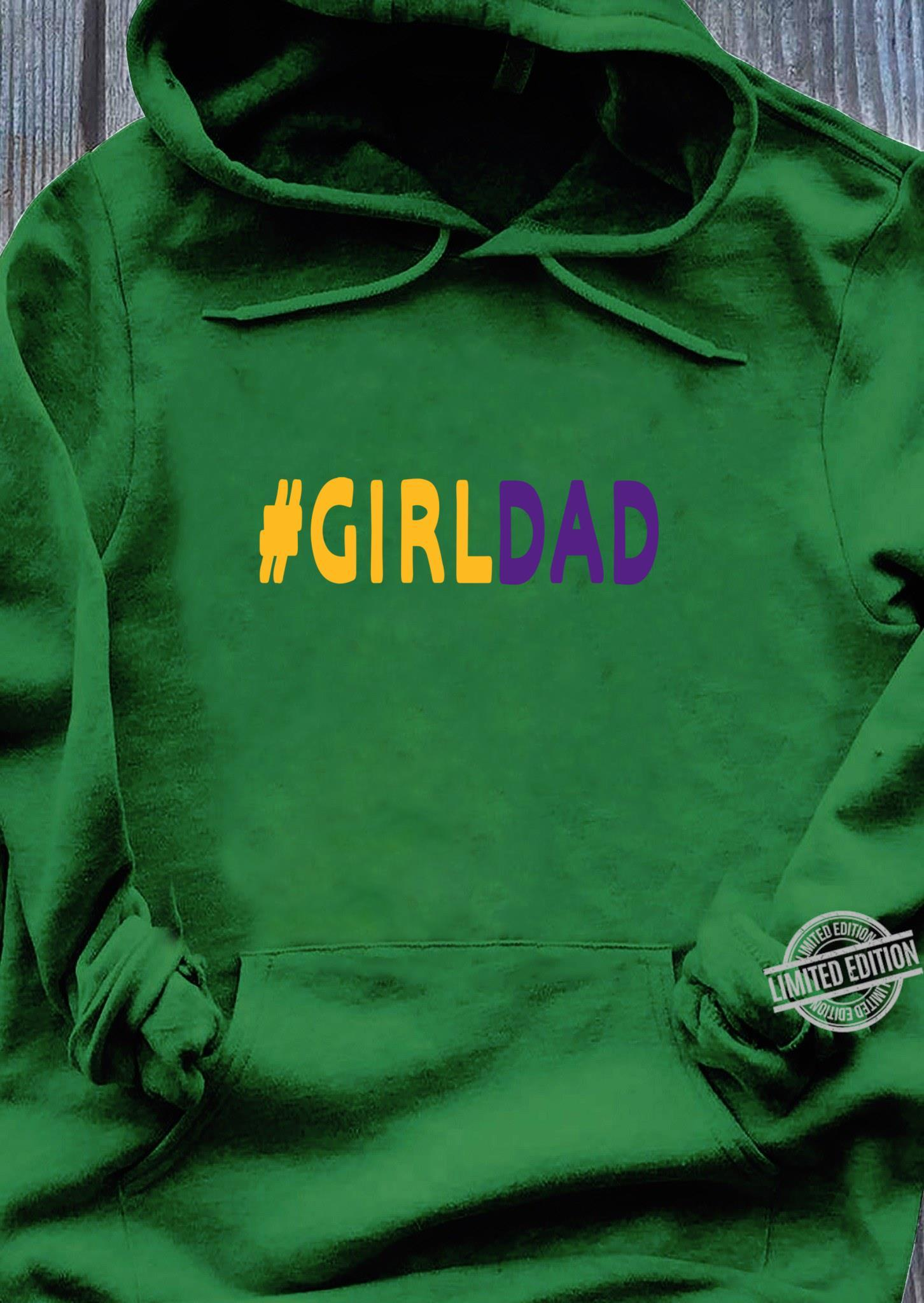 #Girldad Girl Dad Father of Daughters fathers day Family Shirt hoodie