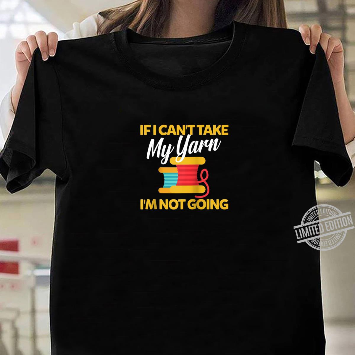 If I Can't Take My Yarn I'm Not Going Yarns Knitting Shirt ladies tee