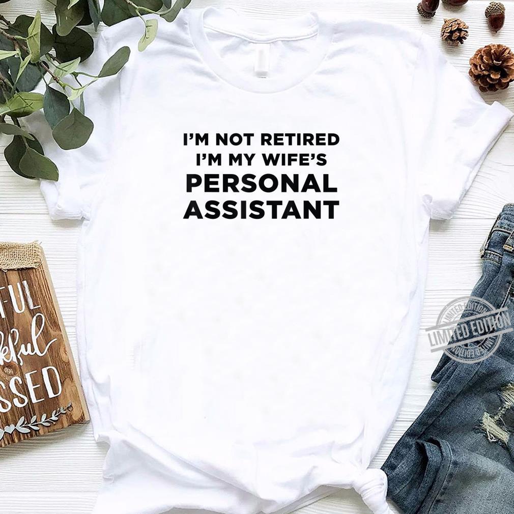 I'm Not Retired I'm My Retirement Definition Gag Shirt
