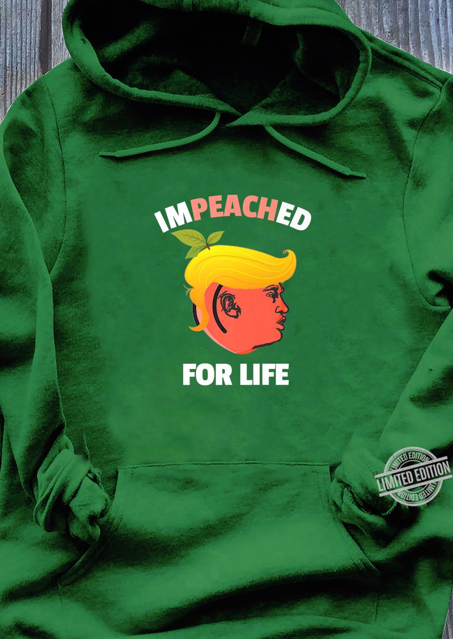#Impeachedforlife Trump Anti Trump Impeached For Life Shirt hoodie