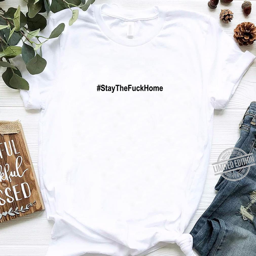 #StaytheFuckHome Shirt,#Stayhome,Please Stay The Fuck Home Shirt