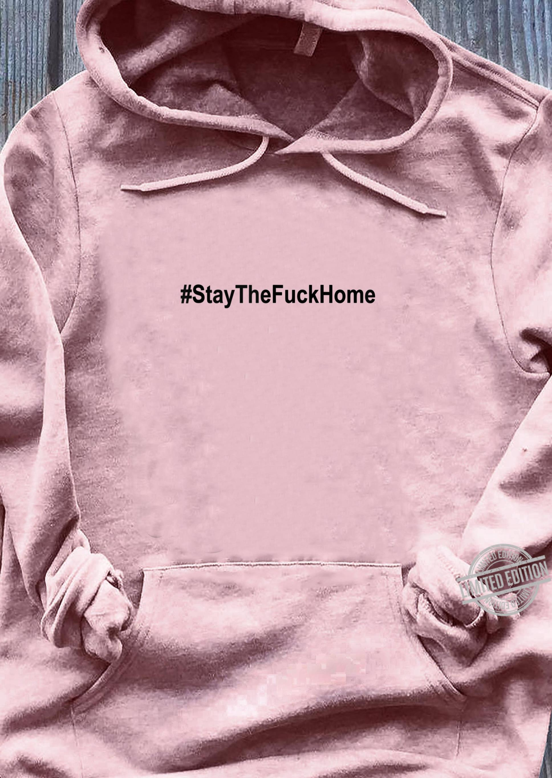 #StaytheFuckHome Shirt,#Stayhome,Please Stay The Fuck Home Shirt ladies tee