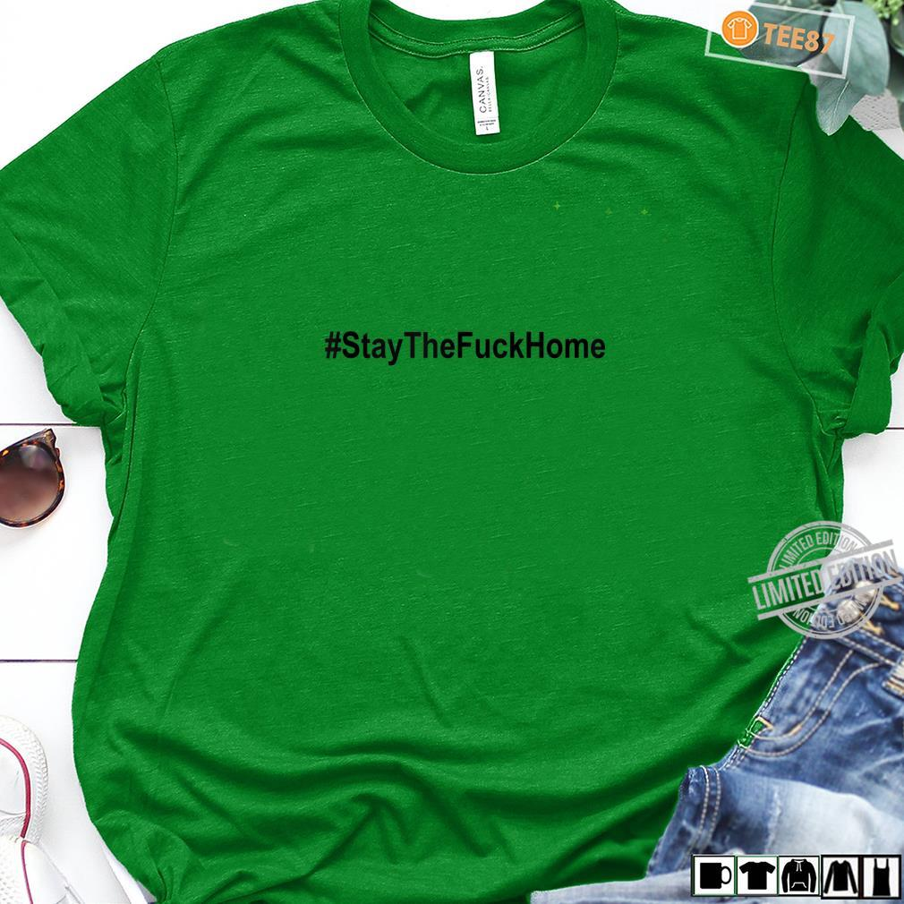 #StaytheFuckHome Shirt,#Stayhome,Please Stay The Fuck Home Shirt long sleeved