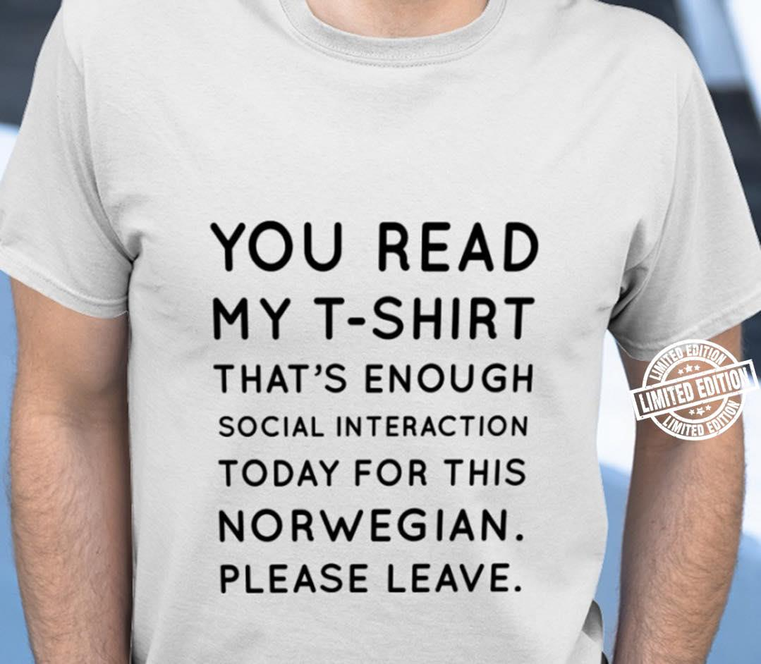 You read my that's enough social interaction today for this norwegian shirt