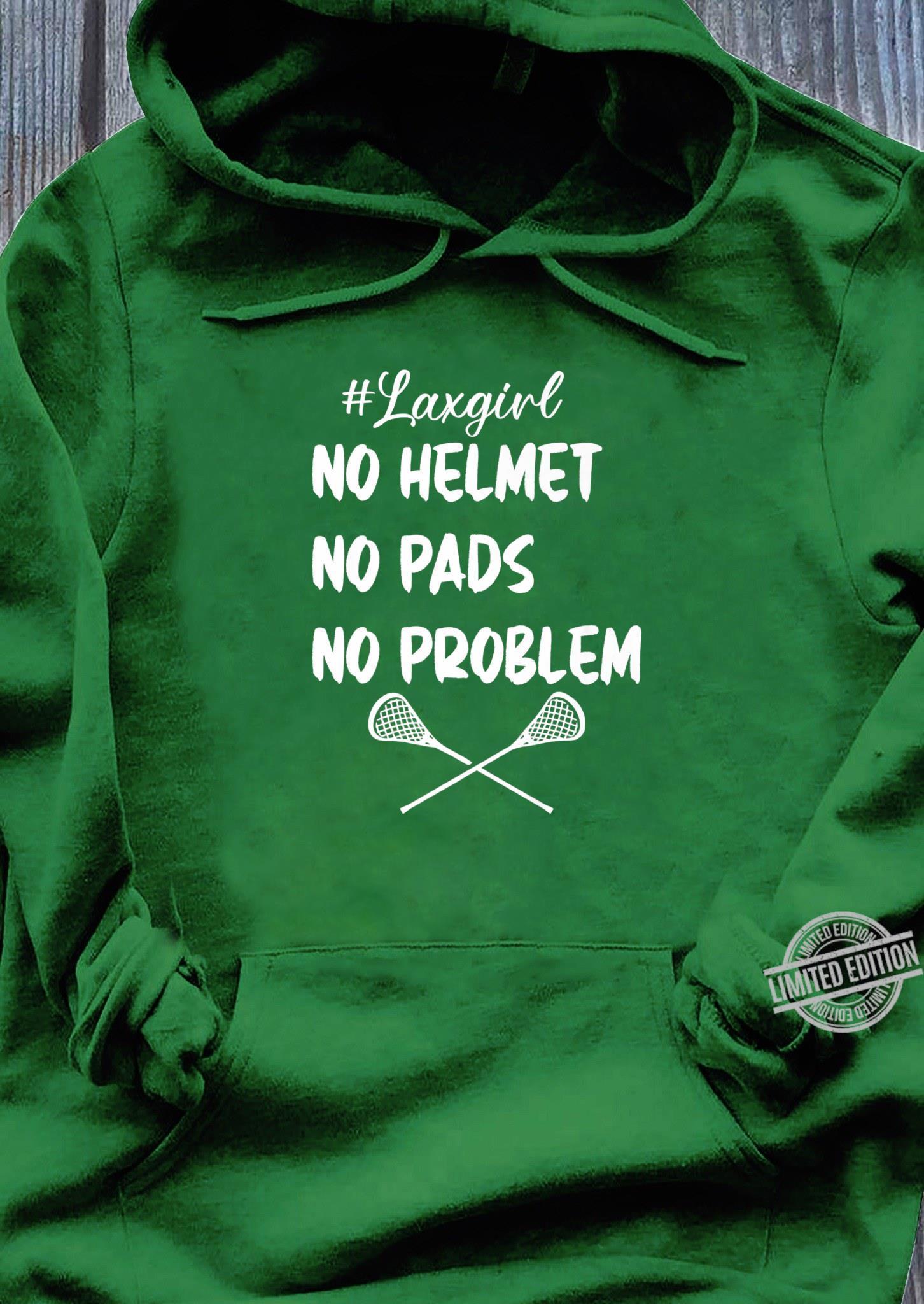 #laxgirl no helmets no pads no problems LAX girls Shirt hoodie