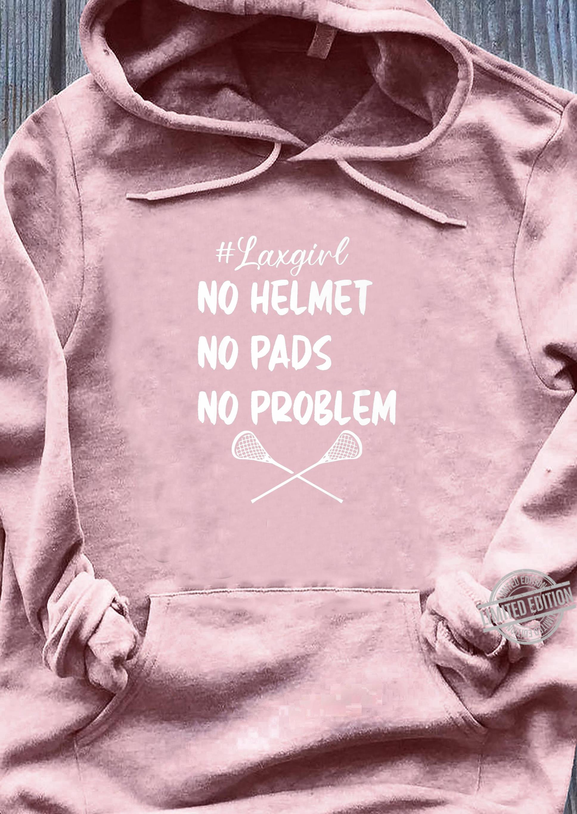 #laxgirl no helmets no pads no problems LAX girls Shirt sweater
